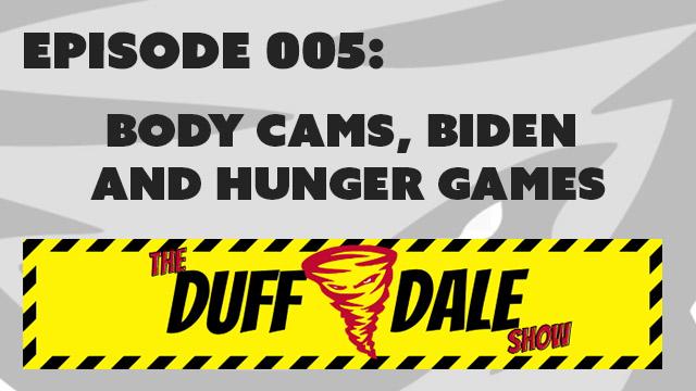 D&D 005: Body Cams, Biden and Hunger Games