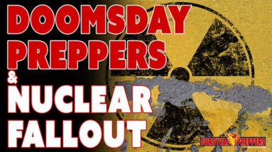 Doomsday Preppers & Nuclear Fallout